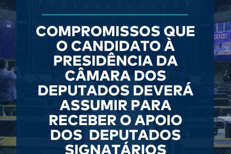 Compromissos que o candidato à presidência da câmara dos deputados deverá assumir para receber o apoio dos deputados signatários